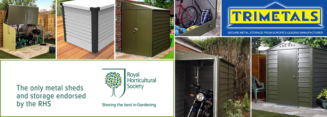 The only metal sheds and storage endorsed by the RHS!!