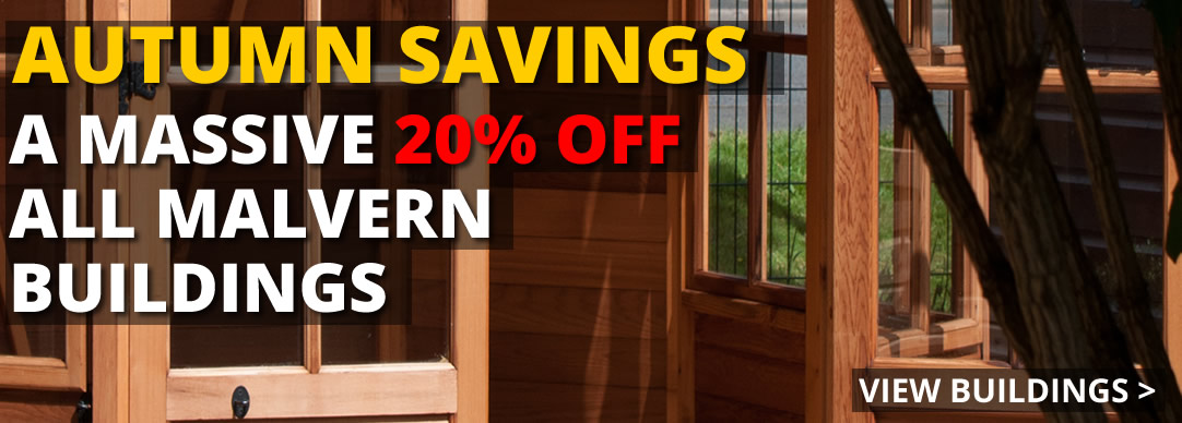 SAVE 20% on all Malvern garden buildings!!