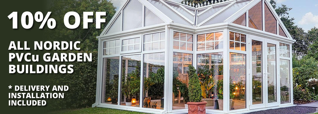 10% OFF All Nordic PVCu Garden Buildings
