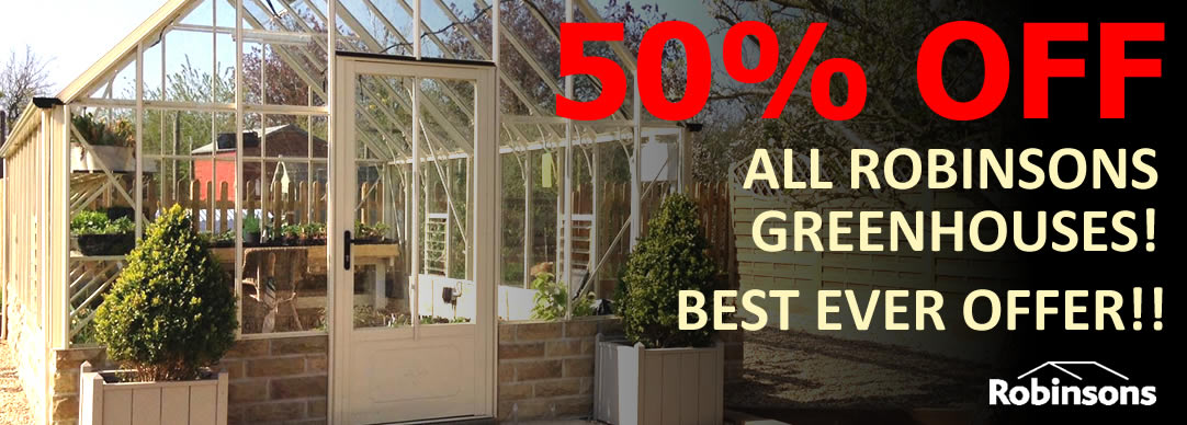 50% OFF ALL ROBINSONS GREENHOUSES