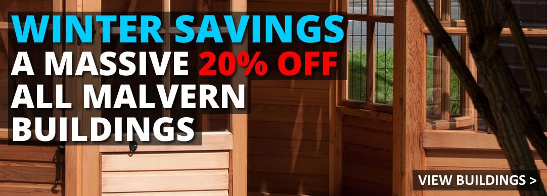 SAVE 20% on all Malvern garden buildings!!