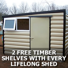 2 FREE TIMBER SHELVES with every Lifelong shed order!