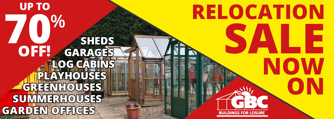 Relocation sale NOW ON! Up to 70% OFF garden buildings!
