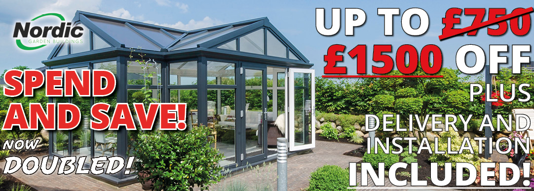 Spend and Save DOUBLED - Now up to £1500 off Nordic garden buildings!